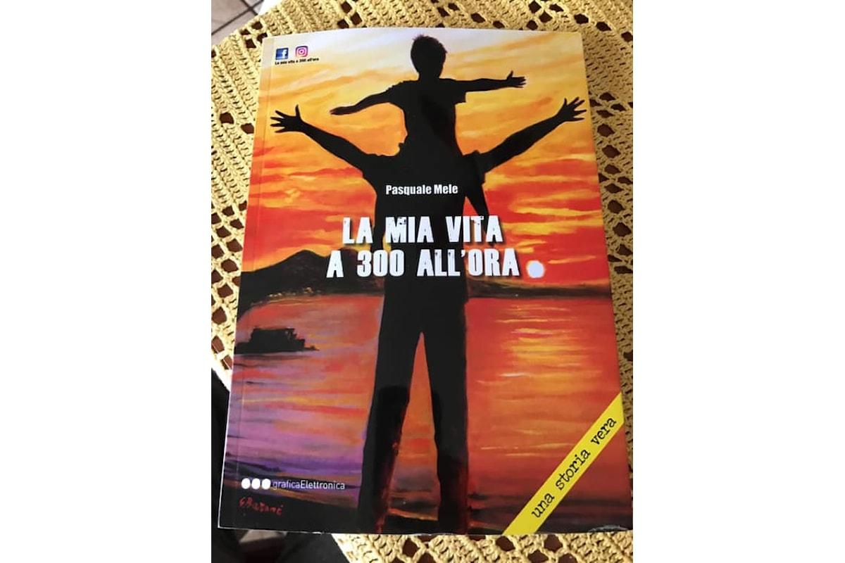 LA MIA VITA A 300 ALL'ORA di Pasquale Mele, un grande successo sulla bocca di tutti