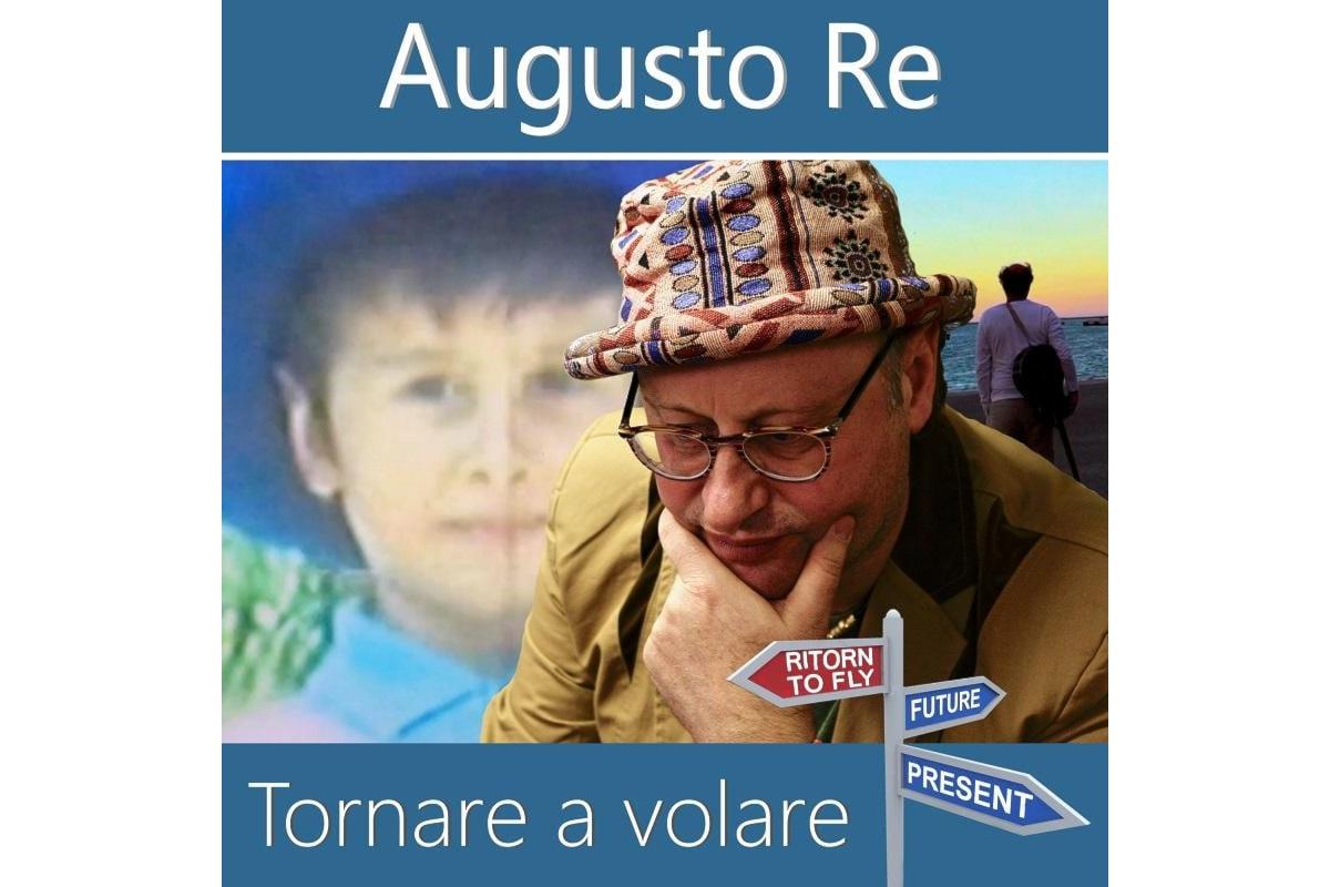 """Augusto Re, """"TORNARE A VOLARE"""" è il nuovo singolo del cantautore ravennate"""