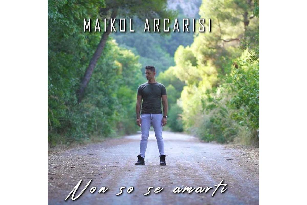 Non so se amarti è il nuovo singolo di Maikol Arcarisi