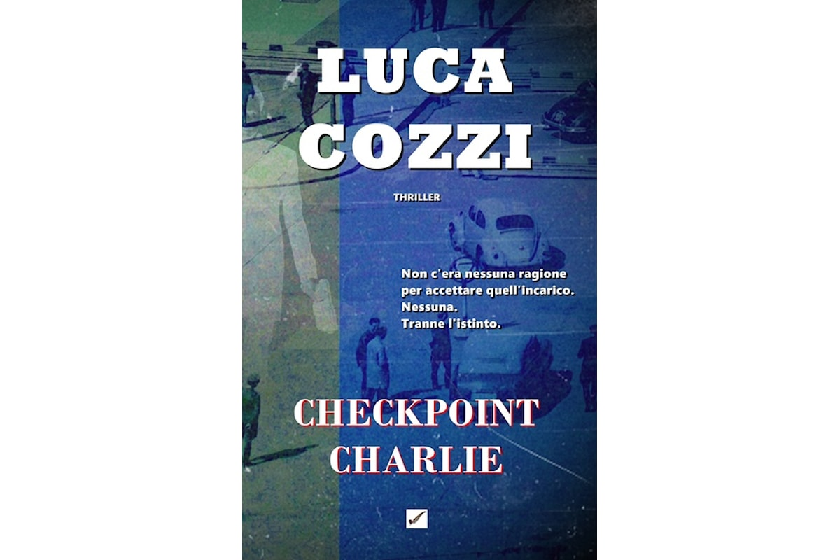 Checkpoint Charlie, l'ultimo thriller di Luca Cozzi