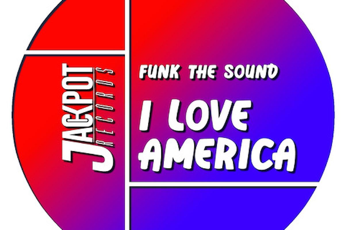 Funk The Sound, è l'ora di scatenarsi con I Love America (Jackpot Records)